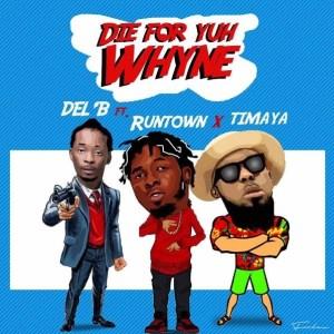 Del B - Die For Yuh Whine ft. Timaya & Runtown